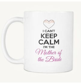 I Can't Keep Calm, I'm The Mother Of The Bride Mug